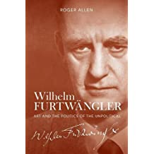 Wilhelm Furtwängler: Art and the Politics of the Unpolitical (0)