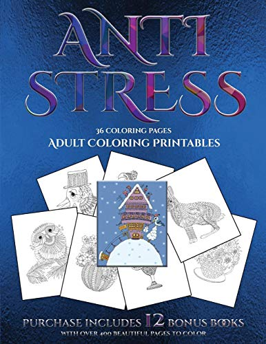 Adult Coloring Printables (Anti Stress): This book has 36 coloring sheets that can be used to color in, frame, and/or meditate over: This book can be photocopied, printed and downloaded as a PDF