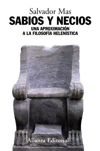 Sabios y necios: Una aproximación a la filosofía helenística (Alianza Ensayo) por Salvador Mas