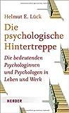 Die psychologische Hintertreppe: Die bedeutenden Psychologinnen und Psychologen in Leben und Werk - Helmut E. Lück