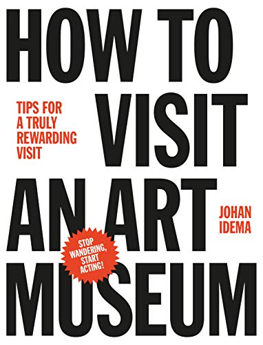 How to Visit an Art Museum: Tips for a truly rewarding visit di Johan Idema