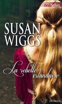 La rebelle irlandaise (Best-Sellers) par [Wiggs, Susan]