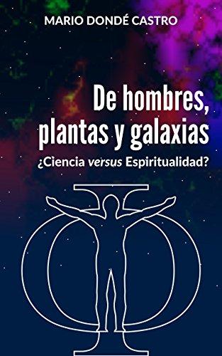 De hombres, plantas y Galaxias: ¿Ciencia versus Espiritualidad? (Spanish Edition)