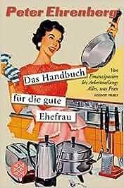 Das Handbuch für die gute Ehefrau: Von Emanzipation bis