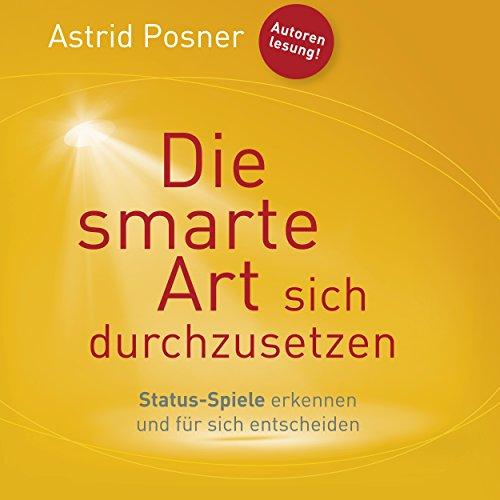 Buchseite und Rezensionen zu 'Die smarte Art sich durchzusetzen: Status-Spiele erkennen und für sich entscheiden' von Astrid Posner