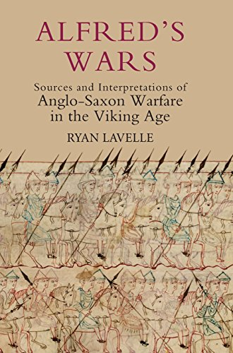 Alfred's Wars: Sources and Interpretations of Anglo-Saxon Warfare in the Viking Age (30) (Warfare in History)