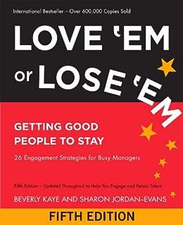 Love 'Em or Lose 'Em: Getting Good People to Stay von [Kaye, Beverly, Jordan-Evans, Sharon]
