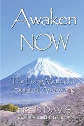 Awaken NOW: The Living Method of Spiritual Awakening by Fred Davis (2016-03-01)