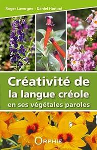 Créativité de la langue créole en ses végétales paroles par Roger Lavergne