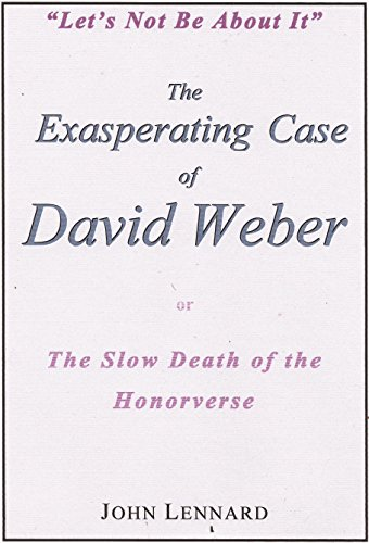 The Exasperating Case of David Weber, or, The Slow Death of the Honorverse (English Edition)