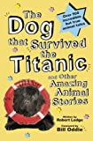 The Dog That Survived the Titanic and Other Amazing Stories