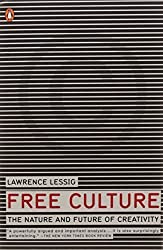 Free Culture: The Nature and Future of Creativity by Lawrence Lessig (2005-02-22)