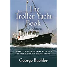 THE TROLLER YACHT BOOK: How To Cross Oceans Without Getting Wet Or Going Broke - 2ND EDITION (English Edition)