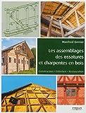 Les assemblages des ossatures et charpentes en bois. Construction - Entretien - Restauration....