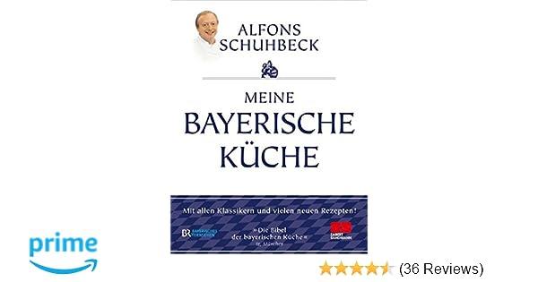 Meine bayerische Küche: Aktualisierte Neuausgabe 2011: Amazon.de ...