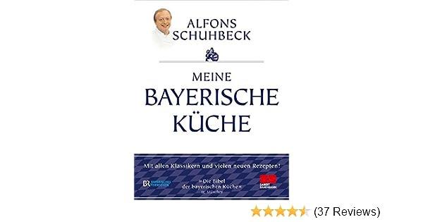 Meine bayerische Küche: Aktualisierte Neuausgabe 2011 ...