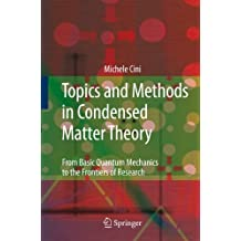 Topics and Methods in Condensed Matter Theory: From Basic Quantum Mechanics to the Frontiers of Research
