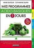 Mes programmes acido-basiques en 7 jours : Vos programmes sur mesure 100% équilibre acido-basique...