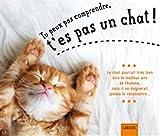Image of Tu peux pas comprendre, t'es pas un chat !