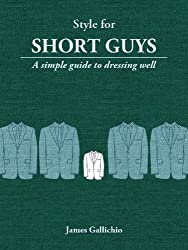 Style for Short Guys - The Fundamentals of Men's Style (Style for Men)