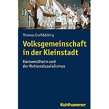 Volksgemeinschaft in der Kleinstadt: Kornwestheim und der Nationalsozialismus