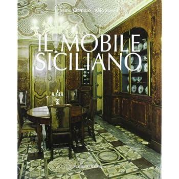 Il Mobile Siciliano. Dal Barocco Al Liberty