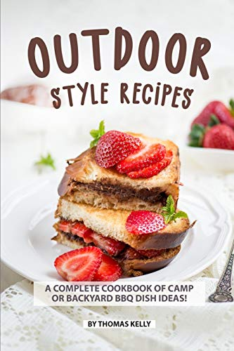 Outdoor Style Recipes: A Complete Cookbook of Camp or Backyard BBQ Dish - Dutch Bbq Oven Scout
