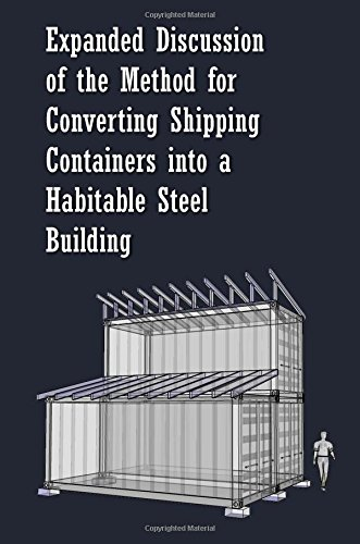 Expanded Discussion: of the Method for Converting Shipping Containers into a Habitable Steel Building por Paul Sawyers
