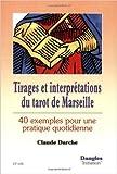 Tirages et interprétations du tarot de Marseille : 40 exemples pour une pratique quotidienne de Claude Darche ( 24 juin 1997 )