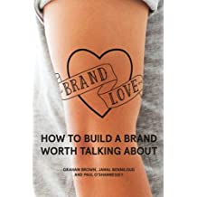 Brand Love: How to Build a Brand Worth Talking About