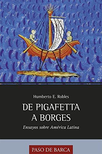 De Pigafetta a Borges: Ensayos sobre América Latina por Humberto E. Robles