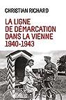 La Ligne de démarcation dans la Vienne, 1940-1943 par Richard