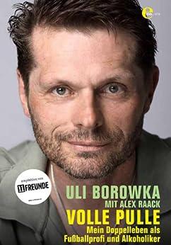 Uli Borowka - Volle Pulle: Mein Doppelleben als Fußballprofi und Alkoholiker von [Raack, Alex]