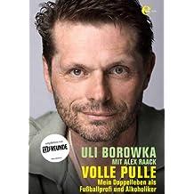 Uli Borowka - Volle Pulle: Mein Doppelleben als Fußballprofi und Alkoholiker