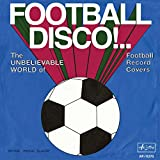 Football Disco !.. The Unbelivable World of Football Record Covers