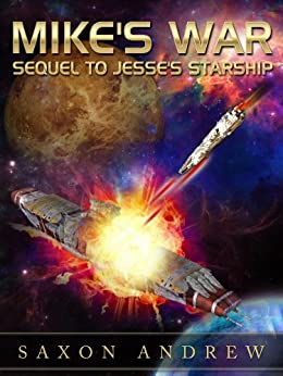 Mike's War: Sequel to Jesse's Starship by [Andrew, Saxon]