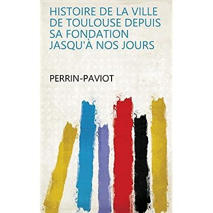 Histoire de la ville de Toulouse depuis sa fondation jasqu'à nos jours