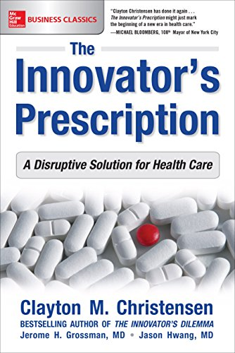 The Innovator\'s Prescription: A Disruptive Solution for Health Care