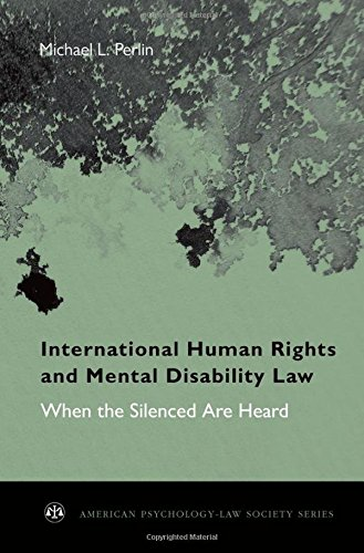 International Human Rights and Mental Disability Law: When the Silenced Are Heard (American Psychology-Law Society Series)
