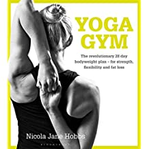 Yoga Gym: The Revolutionary 28 Day Bodyweight Plan for Strength, Flexibility and Fat Loss