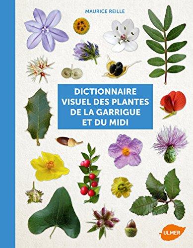 Dictionnaire visuel des plantes de la garrigue et par Maurice Reille