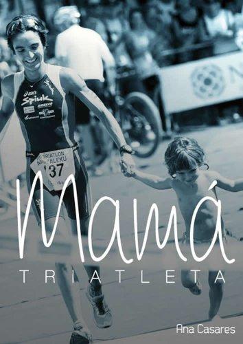 Mamá Triatleta por Ana Casares Polo