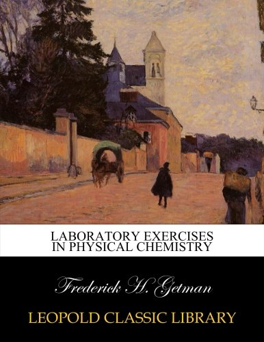 Laboratory exercises in physical chemistry por Frederick H. Getman