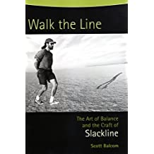 Walk the Line: The Art of Balance and the Craft of SLACKLINE by Scott Balcom (2005) Paperback