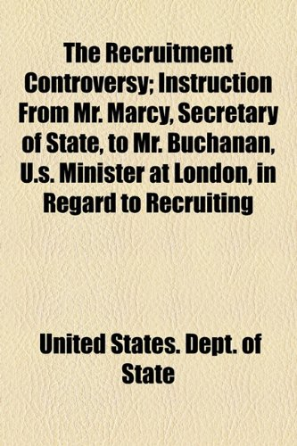 The Recruitment Controversy; Instruction from Mr. Marcy, Secretary of State, to Mr. Buchanan, U.S. Minister at London, in Regard to Recruiting