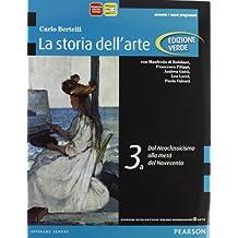 La storia dell'arte 3. Edizione verde. 3A. Dal Neoclassicismo alla metà del Novecento. 3B. Il secondo Novecento, l'inizio del XXI secolo