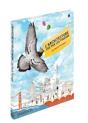 L'architecture vue par les pigeons par Basile Plumagile