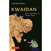 Kwaidan: Stories and Studies of Strange Things (Tuttle Classics of Japanese Literature)