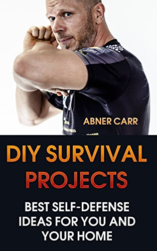 DIY Survival Projects: Best Self-Defense Ideas for You and Your Home (English Edition)