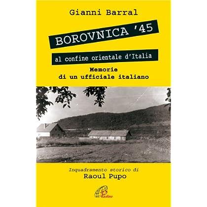 Borovnica '45 – Al Confine Orientale D'Italia - Memorie Di Un Ufficiale Italiano